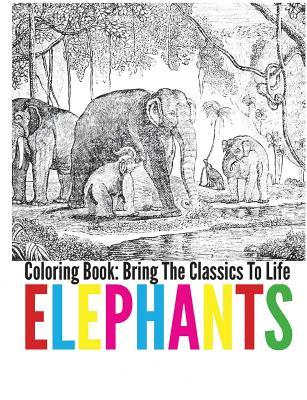 Elephants Coloring Book - Bring the Classics to Life Adrienne Menken