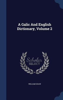 A Galic and English Dictionary, Volume 2 William Shaw
