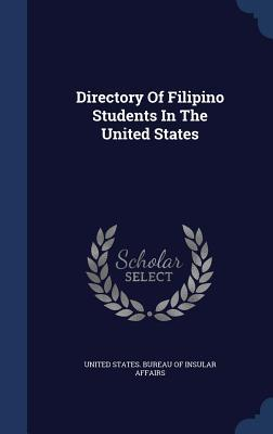 Directory of Filipino Students in the United States  by  United States Bureau of Insular Affairs