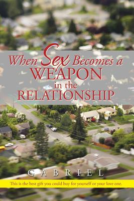 When Sex Becomes a Weapon in the Relationship Gabriel