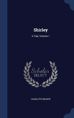 Shirley: A Tale, Volume 1  by  Charlotte Brontë