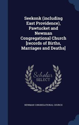 Seekonk (Including East Providence), Pawtucket and Newman Congregational Church [Records of Births, Marriages and Deaths] Newman Congregational Church