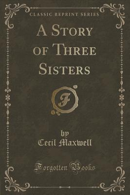 A Story of Three Sisters Cecil Maxwell