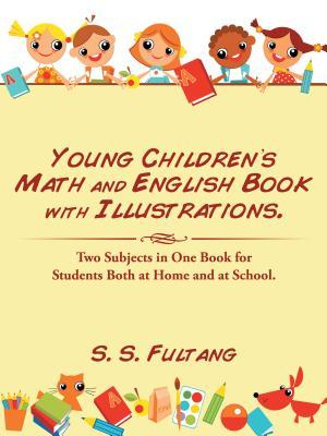 Young Childrens Math and English Book with Illustrations.: Two Subjects in One Book for Students Both at Home and at School.  by  S S Fultang