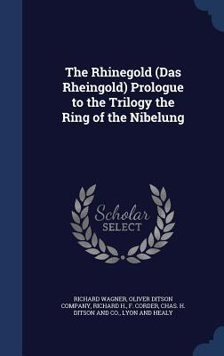 The Rhinegold (Das Rheingold) Prologue to the Trilogy the Ring of the Nibelung Richard Wagner