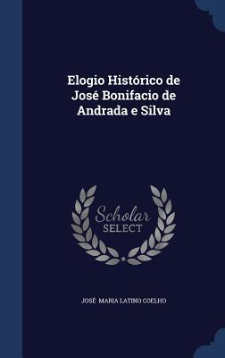 Elogio Historico de Jose Bonifacio de Andrada E Silva  by  Jose Maria Latino Coelho