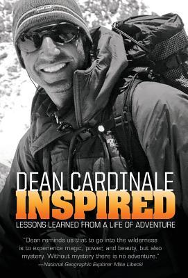 Inspired: Lessons Learned from a Life of Adventure  by  Dean Cardinale