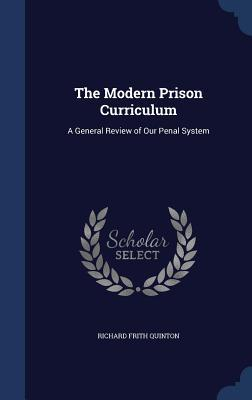 The Modern Prison Curriculum: A General Review of Our Penal System Richard Frith Quinton