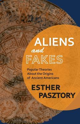 Aliens and Fakes: Popular Theories about the Origins of Ancient Americans Esther Pasztory