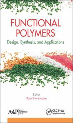 Functional Polymers: Design, Synthesis, and Applications Raja Shunmugam