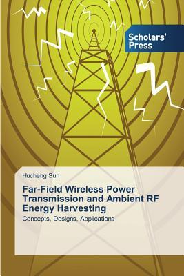 Far-Field Wireless Power Transmission and Ambient RF Energy Harvesting  by  Sun Hucheng