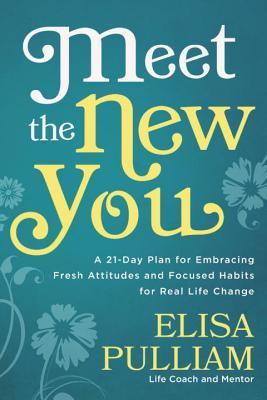 Meet the New You: A 21-Day Plan for Embracing Fresh Attitudes and Focused Habits for Real Life Change  by  Elisa Pulliam