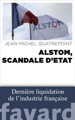 Alstom, Scandale DEtat  by  Jean-Michel Quatrepoint