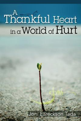 A Thankful Heart in a World of Hurt: Depression  by  Joni Tada Eareckson