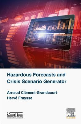 Hazardous Forecasts and Crisis Scenario Generator Arnaud Clément-Grandcourt