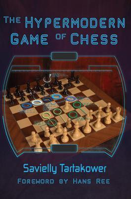 The Hypermodern Game of Chess  by  Savielly Tartakower