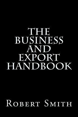 The Business and Export Handbook  by  Robert Smith