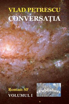 Conversatia. Volumul I: Roman SF Vlad Petrescu