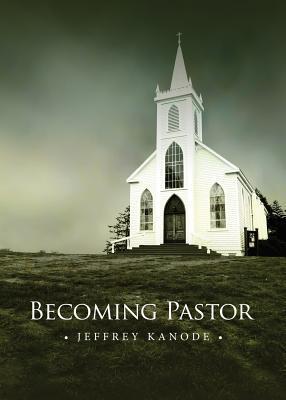Becoming Pastor Jeffrey Kanode