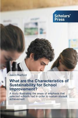 What Are the Characteristics of Sustainability for School Improvement?  by  Radford Jason