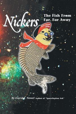 Nickers, the Fish from Far, Far Away David J Nowel