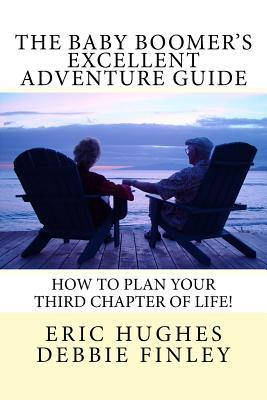 The Baby Boomers Excellent Adventure Guide: How to Plan Your Third Chapter of Life!  by  Eric Hughes