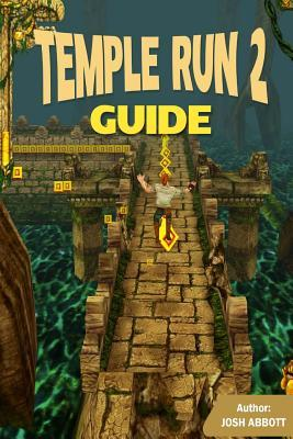 Temple Run 2 Guide: Get Tons of Coins and the High Score! Josh Abbott