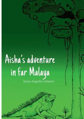 Aishas adventure in far Malaya  by  Sylvia Angelika Oelwein