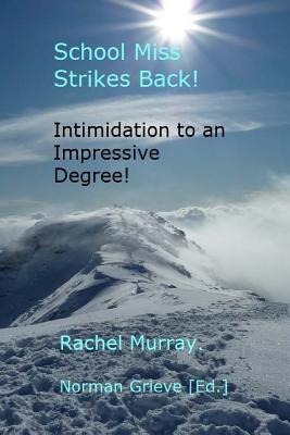 School Miss Strikes Back!: Intimidation to an Impressive Degree!  by  Rachel Murray