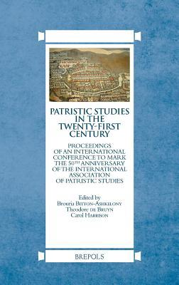 Patristic Studies in the Twenty-First Century: Proceedings of an International Conference to Mark the 50th Anniversary of the International Association of Patristic Studies Brouria Bittonashkelony