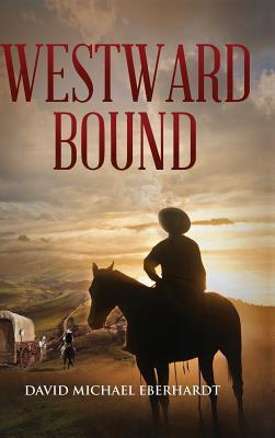 Westward Bound David Michael Eberhardt