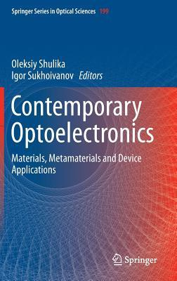 Contemporary Optoelectronics: Materials, Metamaterials and Device Applications  by  Oleksiy Shulika
