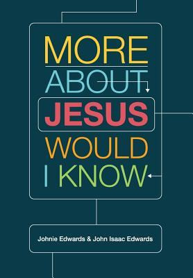 More about Jesus Would I Know  by  Johnie Edwards