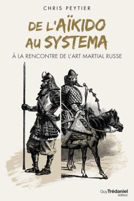 de LAikido Au Systema a la Rencontre de LArt Martial Russe Chris Peytier