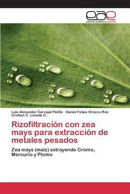Rizofiltracion Con Zea Mays Para Extraccion de Metales Pesados  by  Carvajal Pinilla Luis Alexander