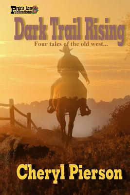 Dark Trail Rising: Four Tales of the Old West Cheryl Pierson