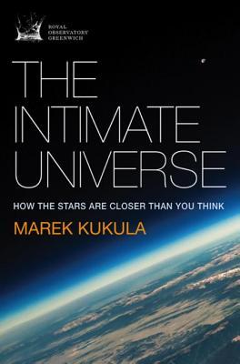 The Intimate Universe: How the Stars Are Closer Than You Think Marek Kukula