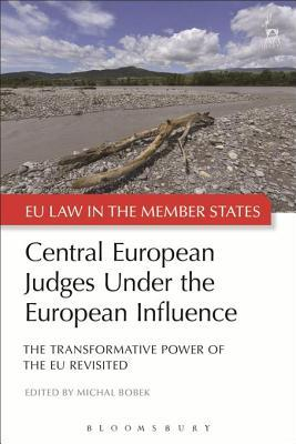 Central European Judges Under the European Influence: The Transformative Power of the Eu Revisited  by  Michal Bobek