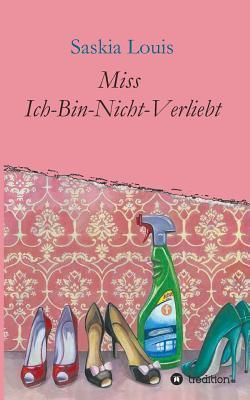 Miss Ich-Bin-Nicht-Verliebt  by  Saskia Louis