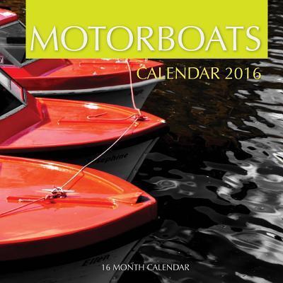 Motor Boats Calendar 2016: 16 Month Calendar Jack Smith