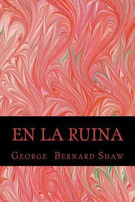 En La Ruina  by  George Bernard Shaw