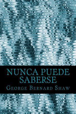 Nunca Puede Saberse  by  George Bernard Shaw