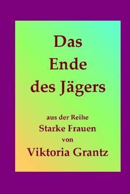 Das Ende Des Jaegers: Taeter Und Opfer Treffen in Thailand Aufeinander  by  Viktoria Grantz