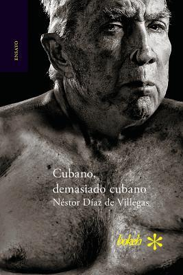 Cubano, Demasiado Cubano Nestor Diaz de Villegas
