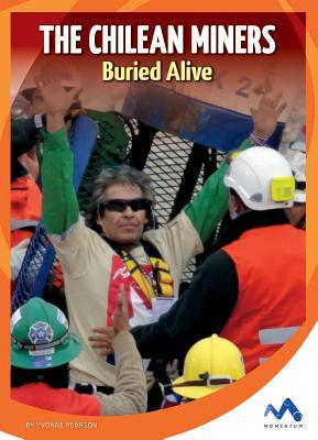 The Chilean Miners: Buried Alive  by  Yvonne Pearson