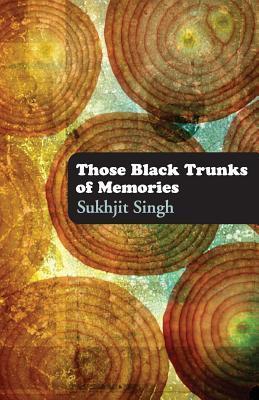 Those Black Trunks of Memories  by  Sukhjit Singh
