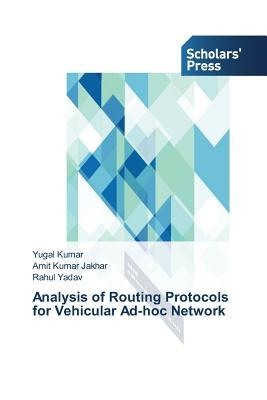 Analysis of Routing Protocols for Vehicular Ad-Hoc Network  by  Kumar Yugal