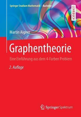 Graphentheorie: Eine Einfuhrung Aus Dem 4-Farben Problem  by  Martin Aigner