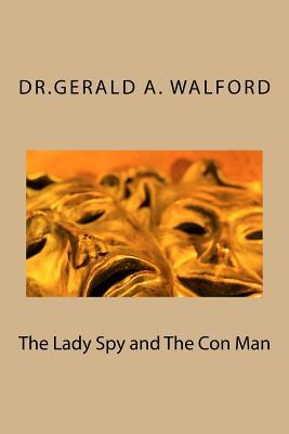 The Lady Spy and the Con Man  by  Dr Gerald a Walford