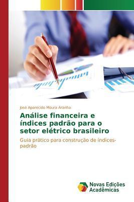 Analise Financeira E Indices Padrao Para O Setor Eletrico Brasileiro  by  Moura Aranha Jose Aparecido